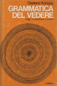 """Copertina del famoso libro """"Grammatica del Vedere"""" (1980), riedizione in italiano del libro """"Organization in Vision"""""""